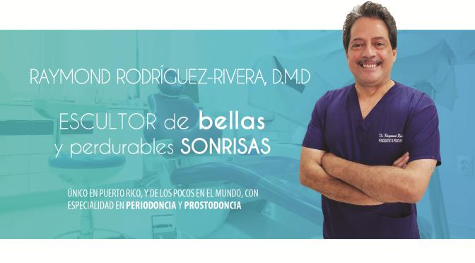 Dr. Raymond Rodríguez-Rivera… periodoncista y prostodoncista